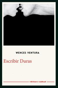 Escribir Duras. Wences Ventura