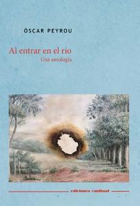 Al entrar en el río. Una antología. Óscar Peyrou
