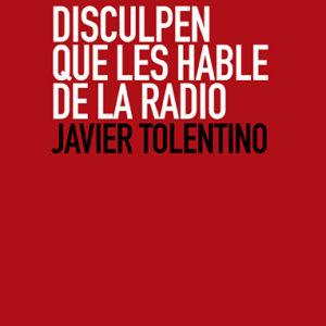 Disculpen que les hable de la radio. Javier Tolentino
